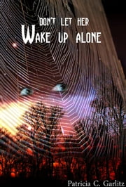 Don't Let Her Wake Up Alone ebook by Patricia C Garlitz