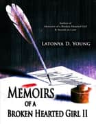 Memoirs of a Broken Hearted Girl II ebook by Latonya D. Young