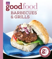 Good Food: Barbecues and Grills - Triple-tested Recipes ebook by Sarah Cook