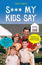 Shit My Kids Say ebook by Nick Harris