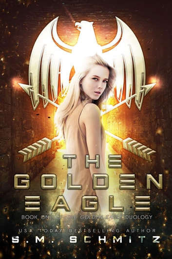The Golden Eagle - The Golden Eagle, #1 ebook by S. M. Schmitz