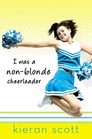 I Was a Non-Blonde Cheerleader ebook by Kieran Scott