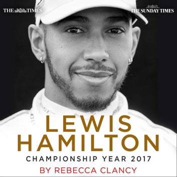 Lewis Hamilton: Championship Year 2017 audiobook by The Times,Sunday Times, The