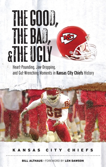 The good the bad the ugly kansas city chiefs ebook by bill the good the bad the ugly kansas city chiefs ebook by bill althaus 9781617491344 rakuten kobo fandeluxe Ebook collections