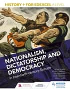 History+ for Edexcel A Level: Nationalism, dictatorship and democracy in twentieth-century Europe ebook by Mark Gosling,Andrew Flint,Peter Clements