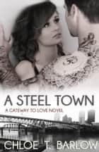 A Steel Town ebook by Chloe T. Barlow