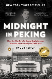 Midnight in Peking - How the Murder of a Young Englishwoman Haunted the Last Days of Old China ebook by Paul French