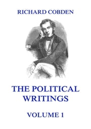 The Political Writings of Richard Cobden, Volume 1