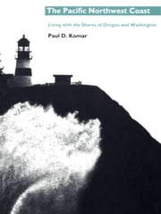The Pacific Northwest Coast - Living with the Shores of Oregon and Washington ebook by Paul D. Komar