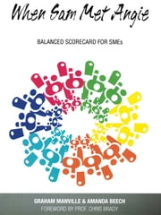 When Sam met Angie - Balanced Scorecard for SMEs ebook by Graham Manville,Amanda Beech