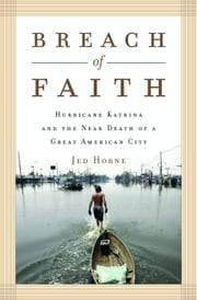 Breach of Faith - Hurricane Katrina and the Near Death of a Great American City ebook by Jed Horne