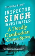 Inspector Singh Investigates: A Deadly Cambodian Crime Spree - Number 4 in series ebook by Shamini Flint
