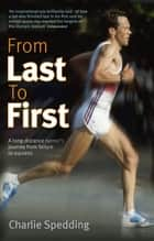 From Last to First - How I Became a Marathon Champion ebook by Charlie Spedding