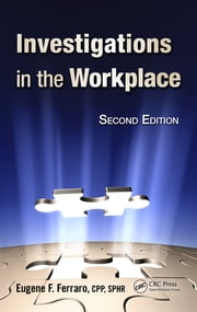 Investigations in the Workplace, Second Edition ebook by Eugene  F. Ferraro