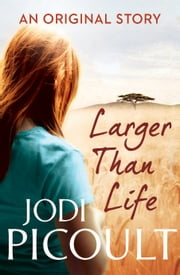 Larger Than Life ebook by Jodi Picoult