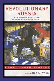 Revolutionary Russia - New Approaches to the Russian Revolution of 1917 ebook by Rex A. Wade