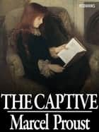 The Captive - In Search of Lost Time #5 ebook by Marcel Proust