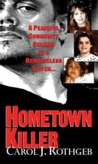 Hometown Killer ebook by Carol J. Rothgeb