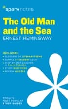 The Old Man and the Sea SparkNotes Literature Guide ebook by SparkNotes