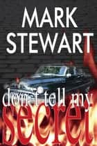 Don't Tell My Secret ebook by Mark Stewart