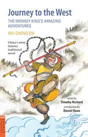 Journey to the West - The Monkey King's Amazing Adventures ebook by Wu Cheng'en,Timothy Richard,Daniel Kane
