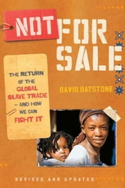 Not for Sale (Revised Edition) - The Return of the Global Slave Trade--and How We Can Fight It (Revised Edition) ebook by David Batstone