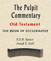 The Pulpit Commentary-Book of Ecclesiastes ebook by Joseph Exell,H.D.M. Spence