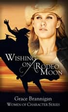 Wishing on a Rodeo Moon ebook by Grace Brannigan