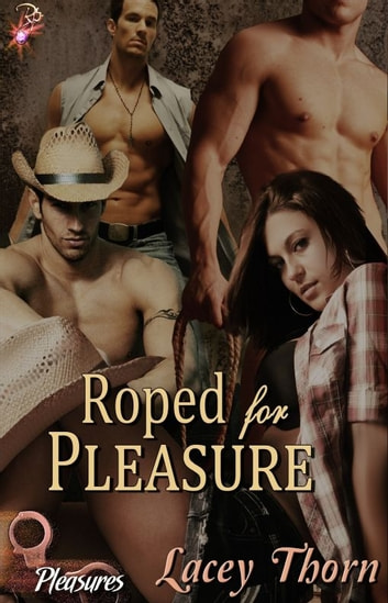 Roped for Pleasure - Pleasures Series, Book Five ebook by Lacey Thorn