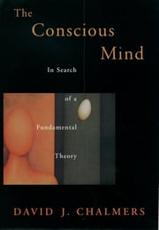 The Conscious Mind - In Search of a Fundamental Theory ebook by David J. Chalmers
