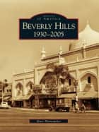 Beverly Hills - 1930-2005 ebook by Marc Wanamaker