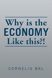 Why is the economy like this?! ebook by Cornelis Bal