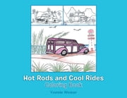 Hot Rods and Cool Rides - Coloring Book ebook by Yvonnie Weaver