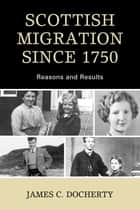 Scottish Migration Since 1750 - Reasons and Results ebook by James C. Docherty