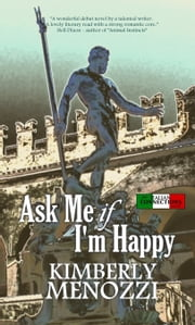 Ask Me if I'm Happy (Italian Connections series) ebook by Kimberly Menozzi
