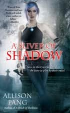 A Sliver of Shadow ebook by Allison Pang
