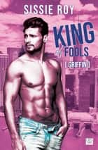 King of fools - Griffin ebook by Sissie Roy