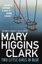 Two Little Girls in Blue ebook by Mary Higgins Clark