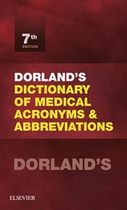 Dorland's Dictionary of Medical Acronyms and Abbreviations ebook by Dorland