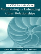 A Clinician's Guide to Maintaining and Enhancing Close Relationships ebook by