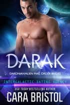 Darak: Dakonian Alien Mail Order Brides #1 (Intergalactic Dating Agency) ebook by Cara Bristol