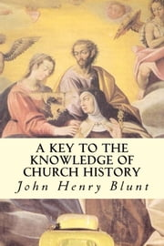 A Key to the Knowledge of Church History ebook by John Henry Blunt