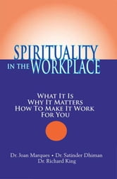 Spirituality in the Workplace: What It Is, Why It Matters, How to Make It Work for You ebook by Marques, Dr. Joan