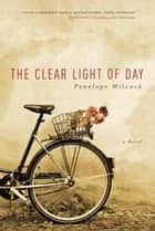 The Clear Light of Day ebook by Penelope Wilcock