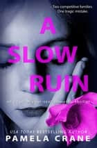 A Slow Ruin - An edge-of-your-seat domestic thriller ebook by Pamela Crane