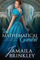 The Mathematical Gambit - The Galipp Files, #2 ebook by Jamaila Brinkley
