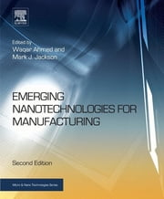 Emerging Nanotechnologies for Manufacturing ebook by Waqar Ahmed,Mark J Jackson