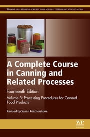 A Complete Course in Canning and Related Processes - Volume 3 Processing Procedures for Canned Food Products ebook by Susan Featherstone