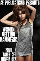 Women Getting Hammered: Four Tales of Rough Sex ebook by AE Publications