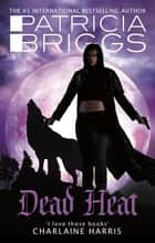 Dead Heat - An Alpha and Omega novel: Book 4 eBook by Patricia Briggs